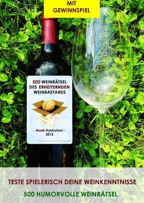 500 Weinrätsel des erheiternden Weinbastards von Dykhuizen,  Huub