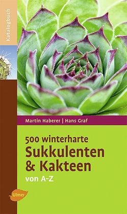 500 winterharte Sukkulenten und Kakteen von Graf,  Hans, Haberer,  Martin
