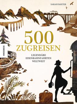 500 Zugreisen von Baxter,  Sarah, Benz,  Klaus, Wolmar,  Christian
