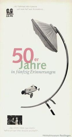 50er Jahre in fünfzig Erinnerungen von Heimatmuseum Reutlingen, Ott,  Dierk, Rossmy,  Georg, Schröder,  Martina, Ströbele,  Werner