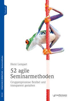 52 agile Seminarmethoden von Lempart,  Horst