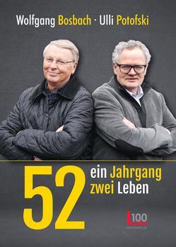 52: ein Jahrgang – zwei Leben von Bosbach,  Wolfgang, Potofski,  Ulli