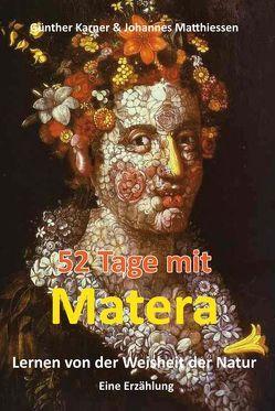 52 Tage mit Matera – Lernen von der Weisheit der Natur von Karner,  Günther, Matthiessen,  Johannes