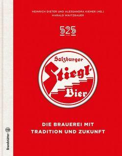 525 Jahre Salzburger Stiegl Bier von Kiener,  Alessandra, Kiener,  Heinrich Dieter, Waitzbauer,  Harald