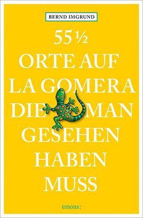 55 1/2 Orte auf La Gomera, die man gesehen haben muss von Imgrund,  Bernd