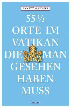 55 1/2 Orte im Vatikan, die man gesehen haben muss von Klingner,  Annett