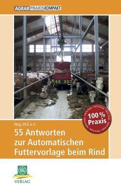 55 Antworten zur Automatischen Futtervorlage beim Rind von Bonsels,  Thomas, Mahlkow-Nerge,  Katrin, Priesmann,  Thomas
