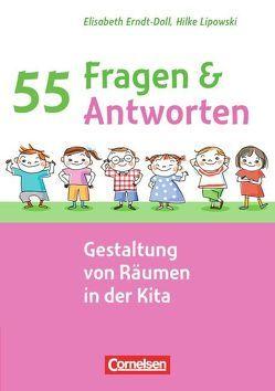 55 Fragen & 55 Antworten / Gestaltung von Räumen in der Kita von Erndt-Doll,  Elisabeth, Lipowski,  Hilke