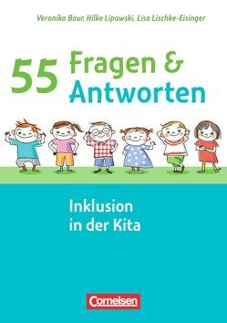 55 Fragen & 55 Antworten / Inklusion in der Kita von Hundegger,  Veronika, Lipowski,  Hilke, Lischke-Eisinger,  Lisa