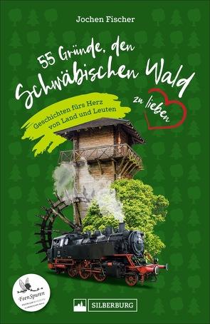 55 Gründe, den Schwäbischen Wald zu lieben von Fischer,  Jochen