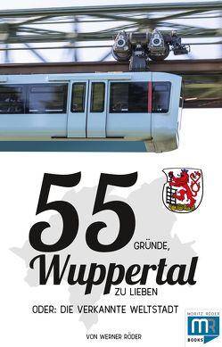 55 Gründe, Wuppertal zu lieben, oder: die verkannte Weltstadt von Werner,  Röder