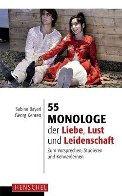 55 Monologe der Liebe, Lust und Leidenschaft von Bayerl,  Sabine, Kehren,  Georg