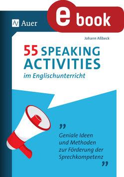 55 Speaking Activities im Englischunterricht von Assbeck,  Johann