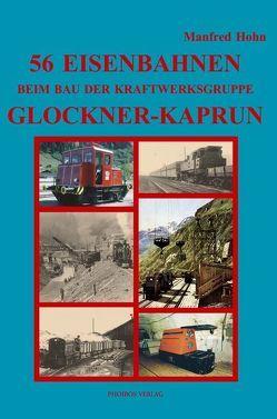 56 Eisenbahnen beim Bau der Kraftwerksgruppe Glockner-Kaprun von Hohn,  Manfred