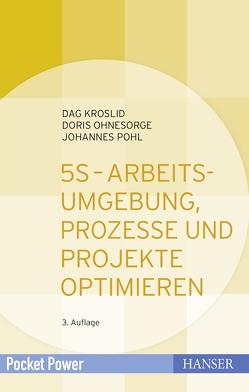5S – Arbeitsumgebung, Prozesse und Projekte optimieren von Kroslid,  Dag, Ohnesorge,  Doris, Pohl,  Johannes