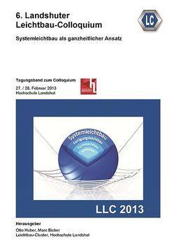 6. Landshuter Leichtbau-Colloquium (2013) von Bicker,  Marc, Huber,  Otto