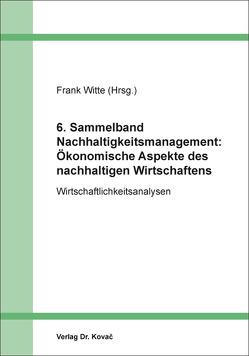 6. Sammelband Nachhaltigkeitsmanagement: Ökonomische Aspekte des nachhaltigen Wirtschaftens von Witte,  Frank