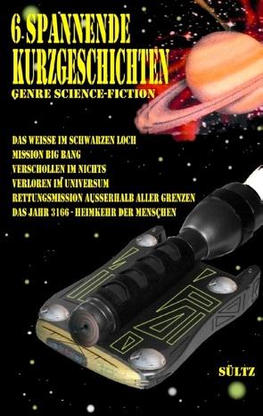 6 spannende Kurzgeschichten – Genre Science-Fiction von Sültz,  Renate, Sültz,  Uwe H.