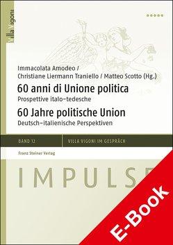 60 anni di Unione politica / 60 Jahre politische Union von Amodeo,  Immacolata, Liermann Traniello,  Christiane, Scotto,  Matteo