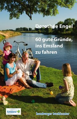 60 gute Gründe, ins Emsland zu fahren von Engel,  Dorothée
