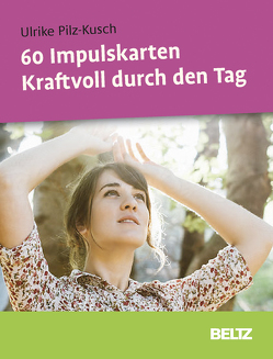 60 Impulskarten Kraftvoll durch den Tag von Lauterjung,  Martina, Pilz-Kusch,  Ulrike