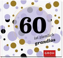 60 ist ziemlich grandios von Groh,  Joachim