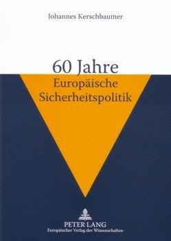 60 Jahre Europäische Sicherheitspolitik von Kerschbaumer,  Johannes