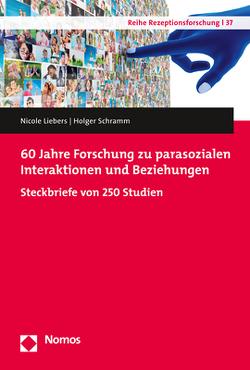 60 Jahre Forschung zu parasozialen Interaktionen und Beziehungen von Liebers,  Nicole, Schramm,  Holger