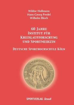 60 Jahre Institut für Kreislaufforschung und Sportmedizin. Deutsche Sporthochschule Köln von Bloch,  Wilhelm, Hollmann,  Wildor, Predel,  Hans-Georg