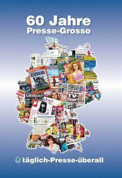60 Jahre Presse-Grosso von Gotzens,  Michael, Herpold,  Robert, Hoffmann,  Frank, Nolte,  Frank, Penders,  Wolfgang