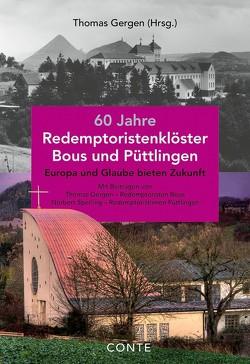 60 Jahre Redemptoristenklöster Bous und Püttlingen von Bost,  Bodo, Gergen,  Thomas, Sperling,  Norbert