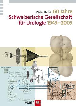 60 Jahre Schweizerische Gesellschaft für Urologie 1945-2005 von Hauri,  Dieter