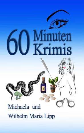 60 Minuten Krimis von Lipp,  Michaela, Lipp,  Wilhelm Maria