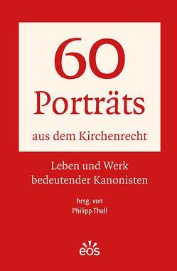 60 Porträts aus dem Kirchenrecht von Thull,  Philipp