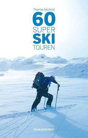 60 Super Skitouren von Neuhold,  Thomas