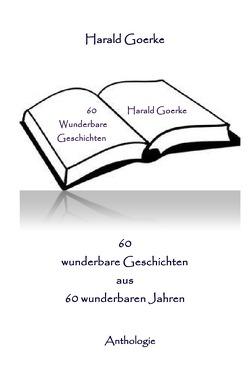 60 wunderbare Geschichten aus 60 wunderbaren Jahren von Goerke,  Harald