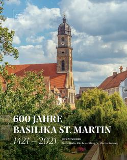 600 Jahre Basilika St. Martin – 1421 – 2021 von Helm,  Thomas, Katholische Kirchenstiftung St. Martin