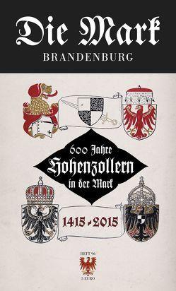 600 Jahre Hohenzollern in der Mark 1415 bis 2015 von Maether,  Bernd, Michas,  Uwe, Scharmann,  Rudolf G