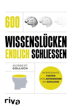 600 Wissenslücken endlich schließen von Golluch,  Norbert