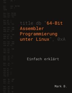 64-Bit Assembler Programmierung unter Linux von B,  Mark