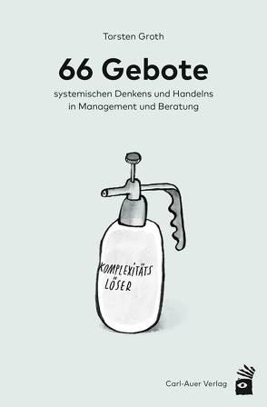 66 Gebote systemischen Denkens und Handelns in Management und Beratung von Groth,  Torsten