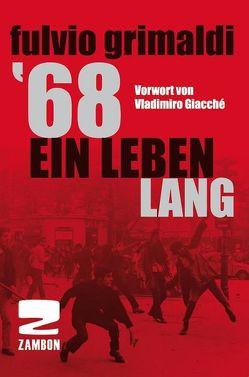 '68' Ein Leben lang von Dr. Stengl,  Anton, Giacché,  Vladimiro, Grimaldi,  Fulvio