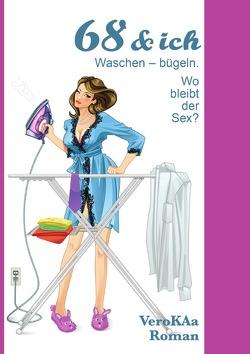 68 & ich. Waschen-bügeln. Wo bleibt der Sex? von KAa,  Vero