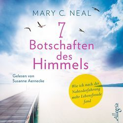 7 Botschaften des Himmels von Aernecke,  Susanne, Neal,  Mary C., Stein,  Gabriel