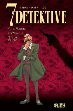 7 Detektive: John Eaton – Eaton in Love von Hanna,  Herik, Mara