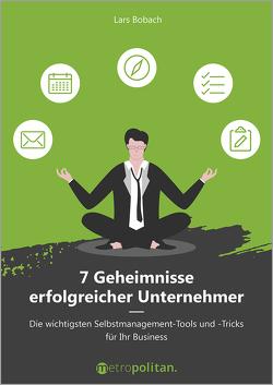 7 Geheimnisse erfolgreicher Unternehmer von Bobach,  Lars