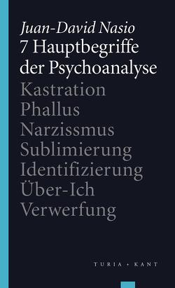 7 Hauptbegriffe der Psychoanalyse von Mauritz,  Angela, Nasio,  Juan-David, Pfaller,  Robert, Pramhas,  Liebgard, Ruhs,  August