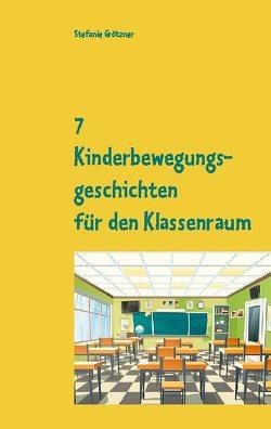 7 Kinderbewegungsgeschichten für den Klassenraum von Grötzner,  Stefanie