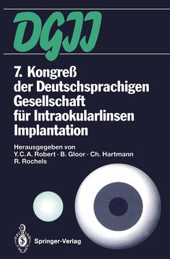 7. Kongreß der Deutschsprachigen Gesellschaft für Intraokularlinsen Implantation von Gloor,  Balder, Hartmann,  Christian, Robert,  Ives C.A., Rochels,  Rainer