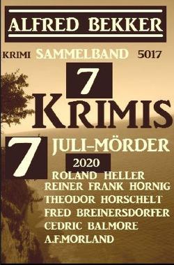 7 Krimis: 7 Juli-Mörder 2020: Krimi Sammelband 5017 von Balmore,  Cedric, Bekker,  Alfred, Breinersdorfer,  Fred, Morland,  A. F.